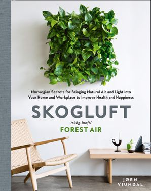 Skogluft (Forest Air): The Norwegian Secret to Bringing the Right Plants Indoors to Improve Your Health and Happiness Hardcover  by Jorn Viumdal