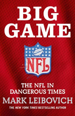 Big Game: The NFL in Dangerous Times eBook  by Mark Leibovich