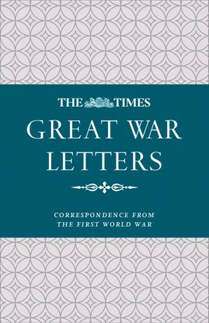 the-times-great-war-letters-correspondence-from-the-first-world-war