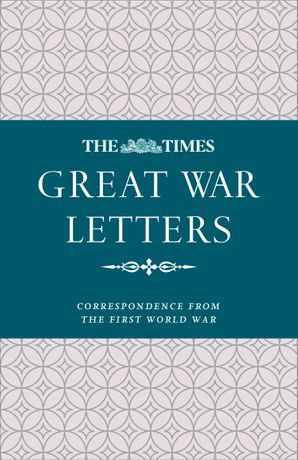 The Times Great War Letters: Correspondence during the First World War eBook  by No Author