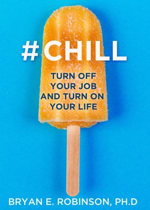 chill-turn-off-your-job-and-turn-on-your-life