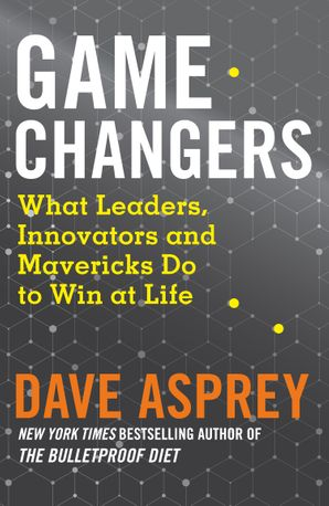 game-changers-what-leaders-innovators-and-mavericks-do-to-win-at-life