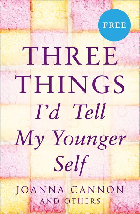 Three Things I'd Tell My Younger Self (E-Story) - Joanna Cannon