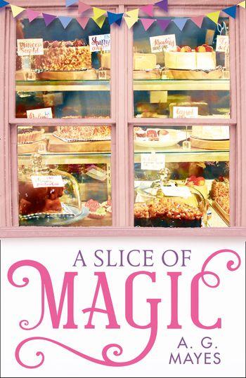 A Slice of Magic (The Magic Pie Shop, Book 1) - A. G. Mayes