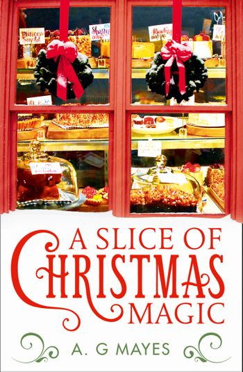 A Slice of Christmas Magic (The Magic Pie Shop, Book 2) - A. G. Mayes