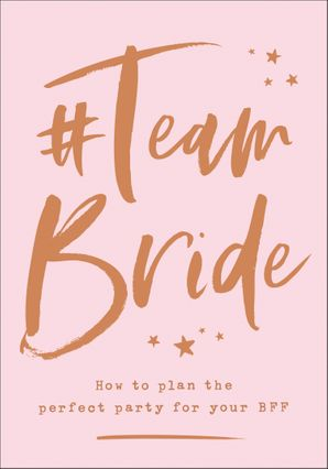 #Team Bride: How to plan the perfect party for your BFF Hardcover  by No Author