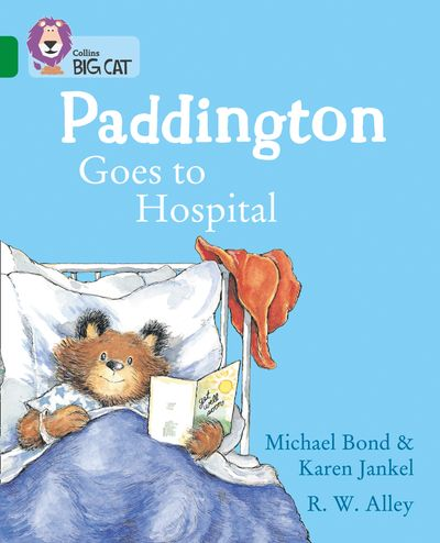 Paddington Goes to Hospital - Michael Bond and Karen Jankel, Illustrated by R. W. Alley