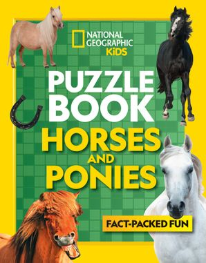 Puzzle Book Horses and Ponies: Brain-tickling quizzes, sudokus, crosswords and wordsearches (National Geographic Kids Puzzle Books) Paperback  by No Author