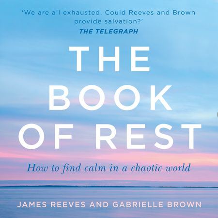 The Book of Rest: Stop Striving. Start Being. - James Reeves and Gabrielle Brown, Read by James Reeves and Gabrielle Brown
