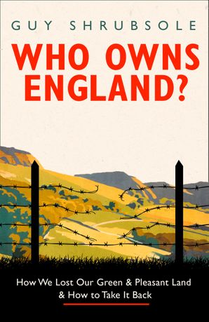 Who Owns England?: How We Lost Our Green and Pleasant Land, and How to Take It Back Hardcover  by Guy Shrubsole