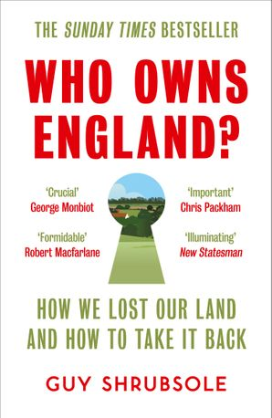 Who Owns England?: How We Lost Our Green and Pleasant Land, and How to Take It Back eBook  by