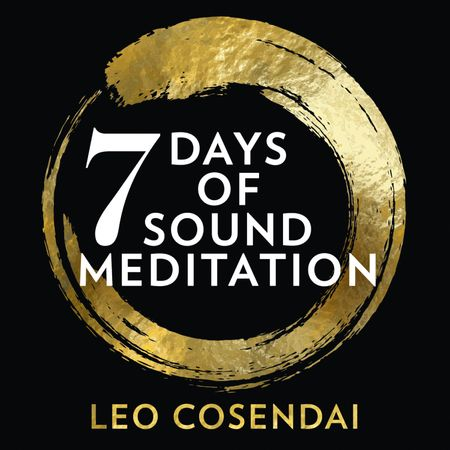 Seven Days of Sound Meditation: relax, unwind and find balance in your life - Leo Cosendai, Read by Leo Cosendai