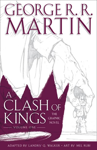 A Clash of Kings: Graphic Novel, Volume One - George R.R. Martin, Adapted by Landry Q. Walker, Illustrated by Mel Rubi