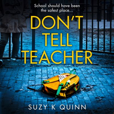 Don't Tell Teacher - Suzy K Quinn, Read by Imogen Church