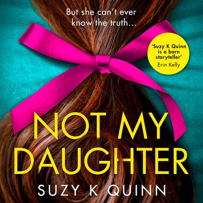 Not My Daughter - Suzy K Quinn, Read by Helen Keeley