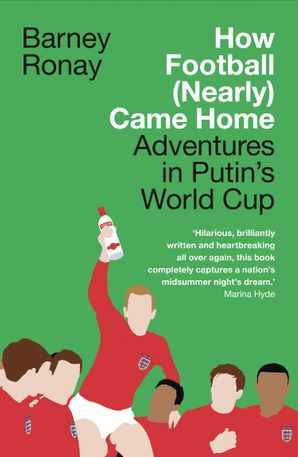 How Football (Nearly) Came Home: Adventures in Putin's World Cup Paperback  by Barney Ronay