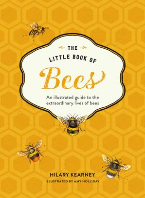The Little Book of Bees: An illustrated guide to the extraordinary lives of bees Hardcover  by Hilary Kearney