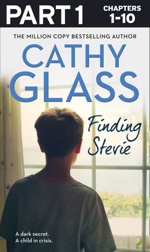Finding Stevie: Part 1 of 3: A dark secret. A child in crisis. eBook  by Cathy Glass
