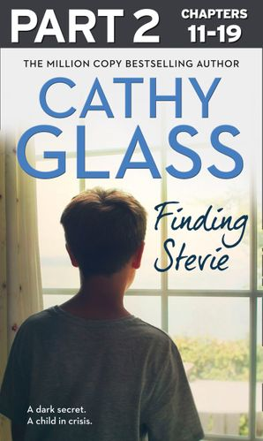 Finding Stevie: Part 2 of 3: A dark secret. A child in crisis. eBook  by Cathy Glass