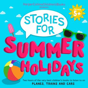 HarperCollins Children's Books Presents: Stories for Summer Holidays for age 5+: Two hours of fun to listen to on planes, trains and cars  Unabridged edition by Jonathan Langley