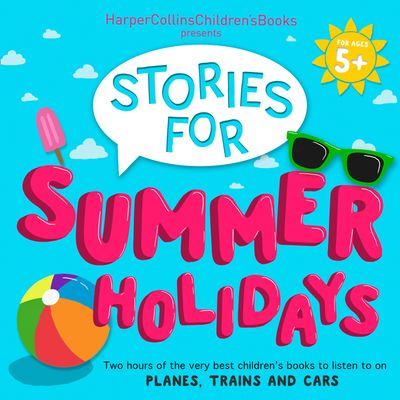 HarperCollins Children's Books Presents: Stories for Summer Holidays for age 5+: Two hours of fun to listen to on planes, trains and cars - Compiled by HarperCollins Children's Books, Written by Jonathan Langley, Michael Bond, Michael Morpurgo, Ian Whybrow, Oliver Jeffers, Jenny Valentine, S. A. Wakefield and Jill Barklem, Read by Jim Broadbent, Victoria Wood, Jot Davies and Various