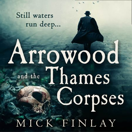 Arrowood and the Thames Corpses (An Arrowood Mystery, Book 3) - Mick Finlay, Read by Malk Williams