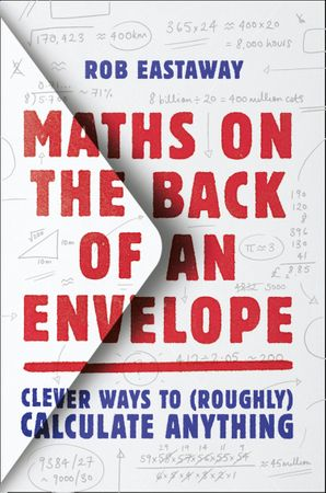 Maths on the Back of an Envelope: Clever ways to (roughly) calculate anything Hardcover  by Rob Eastaway