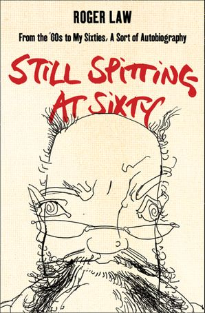 Still Spitting at Sixty: From the 60s to My Sixties, A Sort of Autobiography eBook  by Roger Law
