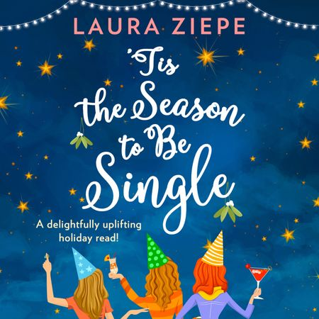 'Tis the Season to be Single - Laura Ziepe, Read by Beth Chalmers