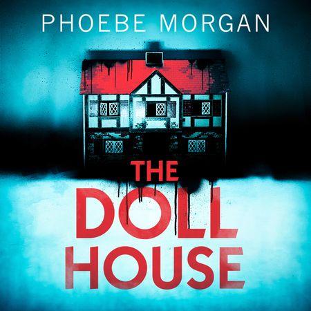 The Doll House - Phoebe Morgan, Read by Stephanie Racine
