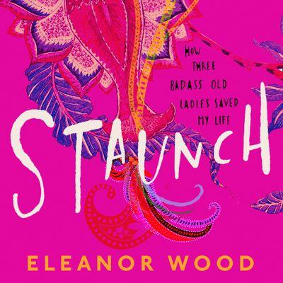 Staunch - Eleanor Wood, Read by Eleanor Wood