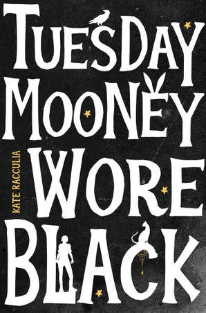 Tuesday Mooney Wore Black Paperback  by Kate Racculia