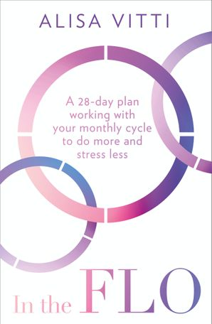 in-the-flo-a-28-day-plan-working-with-your-monthly-cycle-to-do-more-and-stress-less