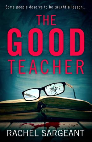 The Good Teacher Paperback  by Rachel Sargeant