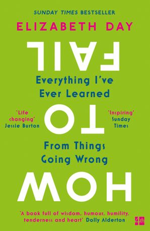 How to Fail: Everything I've Ever Learned From Things Going Wrong Paperback  by Elizabeth Day