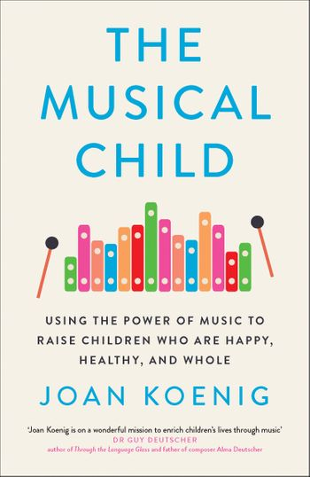 The Musical Child: Using the Power of Music to Raise Children Who are Happy, Healthy, and Whole - Joan Koenig