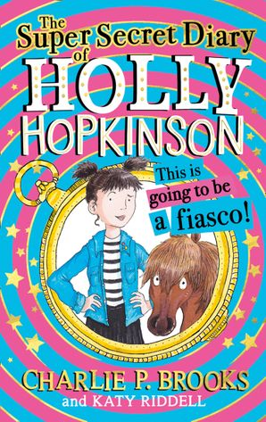 The Super-Secret Diary of Holly Hopkinson: This Is Going To Be a Fiasco (Holly Hopkinson, Book 1) Hardcover  by