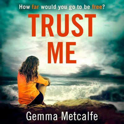 Trust Me - Gemma Metcalfe, Read by Juliette Burton