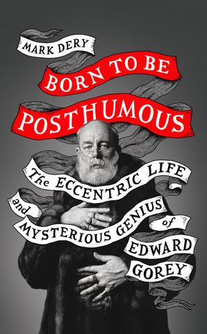 born-to-be-posthumous-the-eccentric-life-and-mysterious-genius-of-edward-gorey