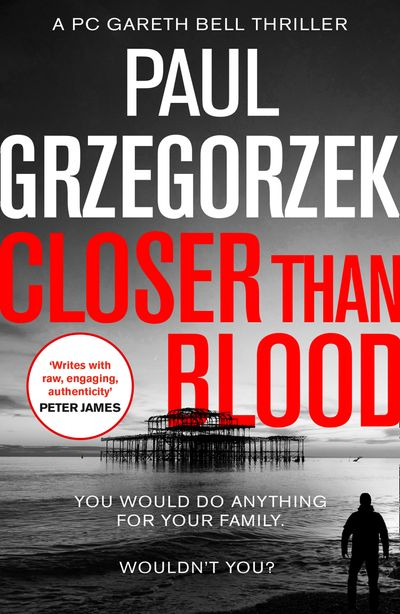 Closer Than Blood: An addictive and gripping crime thriller (Gareth Bell Thriller, Book 2) - Paul Grzegorzek