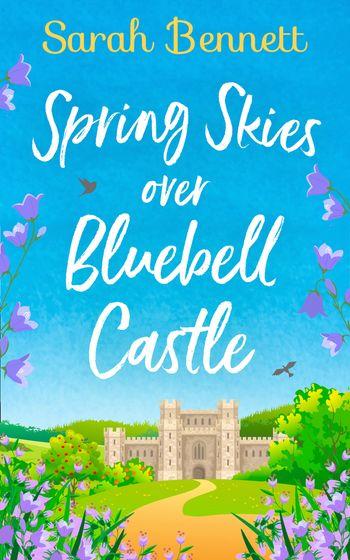 Spring Skies Over Bluebell Castle (Bluebell Castle, Book 1) - Sarah Bennett