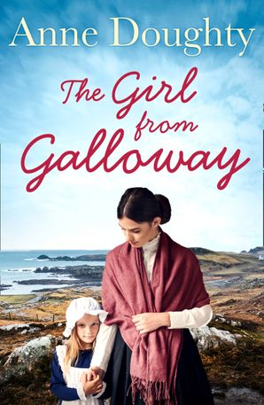 The Girl from Galloway: A stunning historical novel of love, family and overcoming the odds Paperback  by Anne Doughty