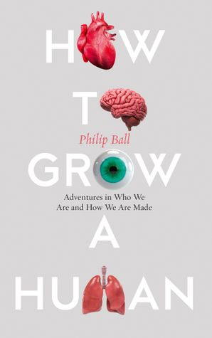 How to Grow a Human: Adventures in Who We Are and How We Are Made Hardcover  by