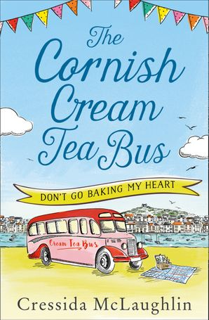 The Cornish Cream Tea Bus: Part One – Don't Go Baking My Heart eBook  by Cressida McLaughlin