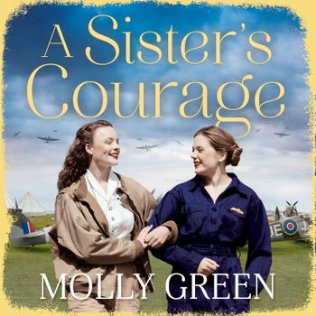 A Sister's Courage (The Victory Sisters, Book 1) - Molly Green, Read by Sophie Bentinck