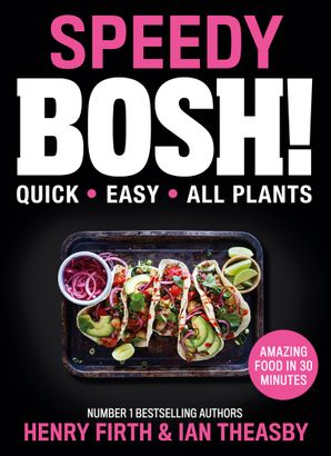 Speedy BOSH!: Over 100 Quick and Easy Plant-Based Meals in 20 Minutes