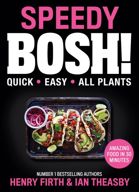 Speedy BOSH!: Over 100 Quick and Easy Plant-Based Meals in 30 Minutes - Henry Firth and Ian Theasby