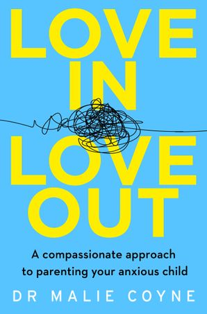 love-in-love-out-a-compassionate-approach-to-parenting-your-anxious-child