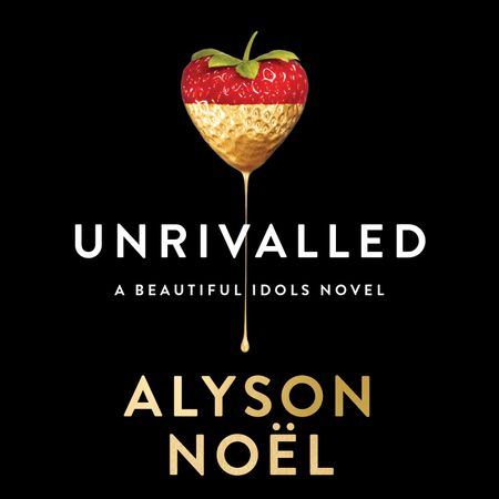 Unrivalled (Beautiful Idols, Book 1) - Alyson Noël, Read by Kyla Garcia