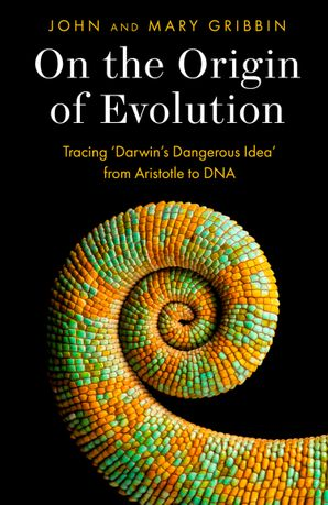 On the Origin of Evolution: Tracing 'Darwin's Dangerous Idea' from Aristotle to DNA Hardcover  by John Gribbin